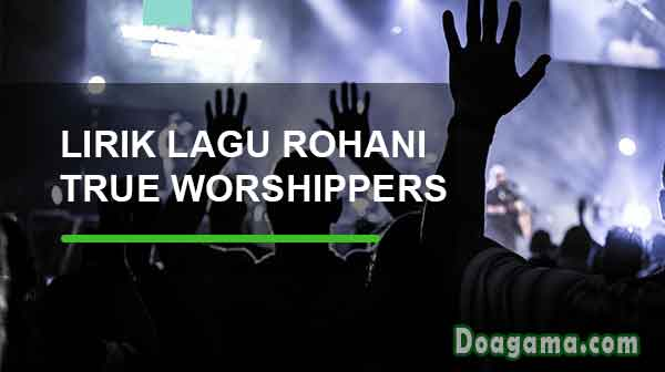 lirik lagu rohani kristen true worshippers jpcc worship